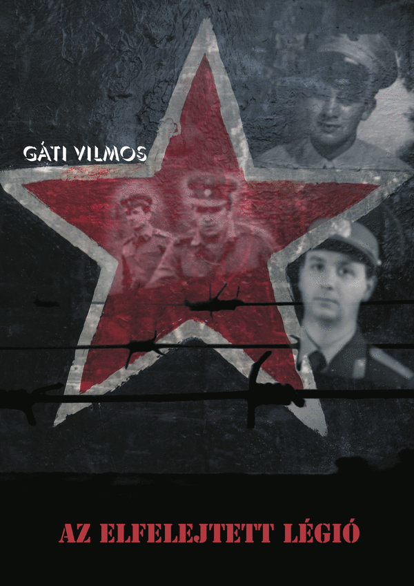 Gáti Vilmos: Az elfelejtett légió (Ad Librum, 2009)