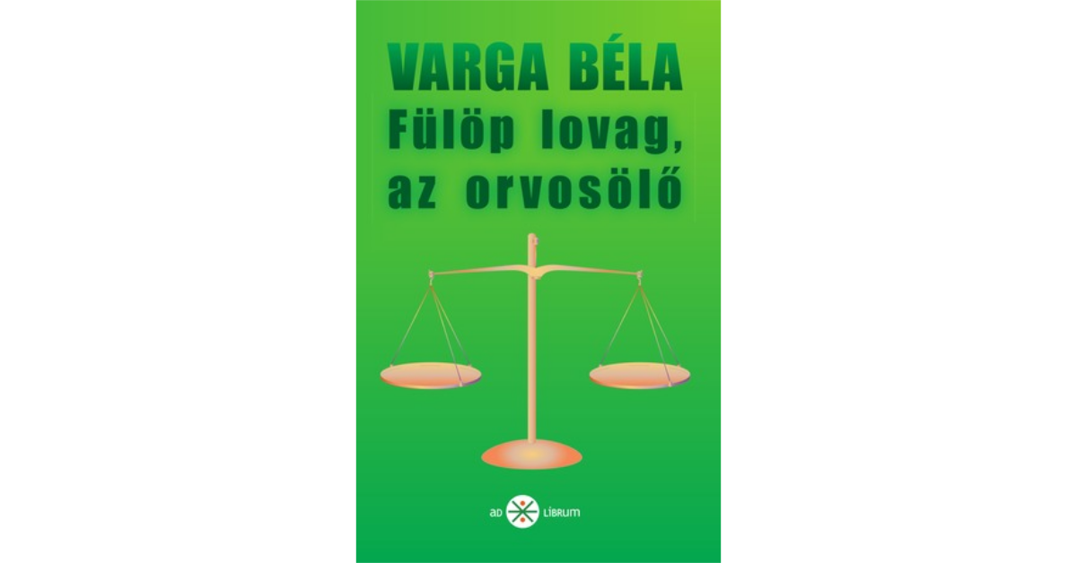 Varga_Bela-Fulop_lovag_az_orvosolo_Ad Librum