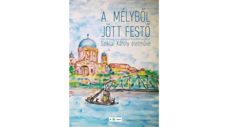 Jenes Gyula Sziklai Károly Mélyből jött festő
